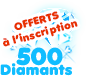 500 diamants offerts à l'inscription